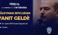 """""""Polis Alımında Önlisans KPSS Puanı Düşecek Mi?"""" Süleyman Soylu'dan Yanıt Geldi"""