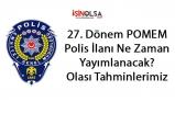 27. Dönem POMEM Polis Alımı Ne Zaman Yapılacak?