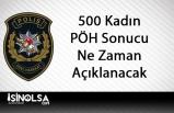 500 Kadın Polis Özel Harekat PÖH Sonuçları Ne Zaman Açıklanacak?