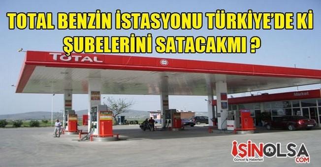 Total Benzin İstasyonu Türkiye'deki Şubelerini Satacak mı?