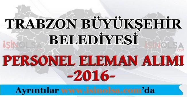 Trabzon Büyükşehir Belediyesi Personel Eleman Alımları 2016