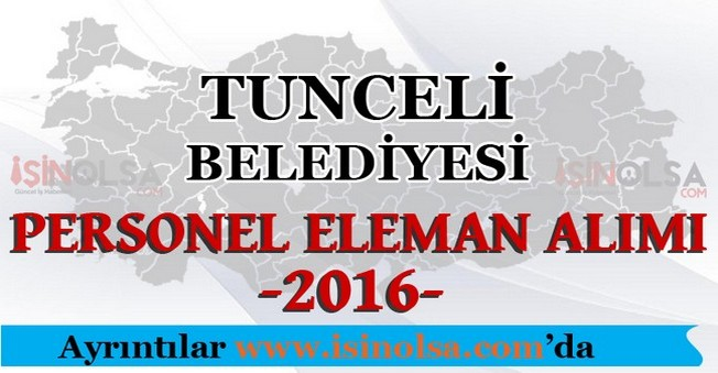 Tunceli Belediyesi Personel Eleman Alımları 2016