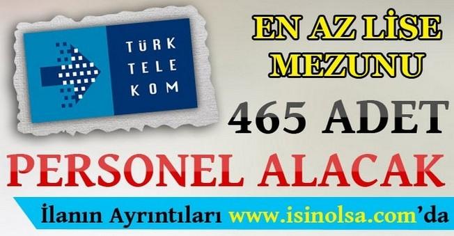 Türk Telekom En Az Lise Mezunu 465 Personel Alacak
