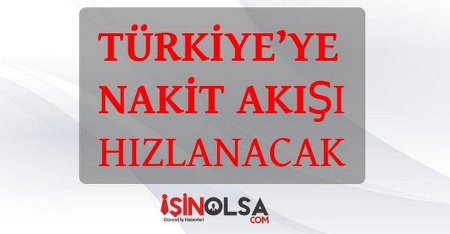 Türkiye'ye Nakit Akışı Hızlanacak