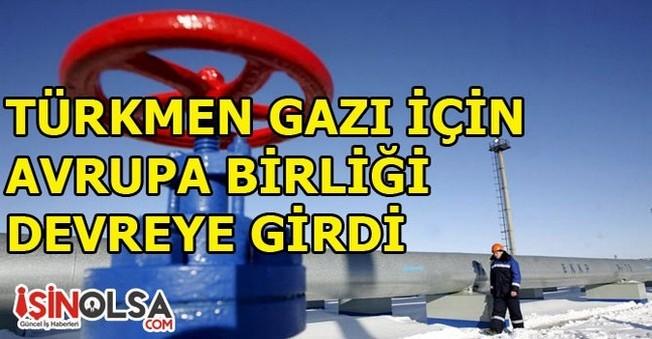 Türkmen Gazı için Avrupa Birliği Devreye Girdi