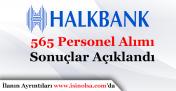 Halkbank 565 Personel Alımı Sonuçları Açıklandı