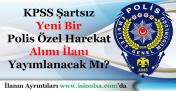 KPSS Şartı Olmadan Yeni Bir Polis Özel Harekat Alımı Yapılır Mı?