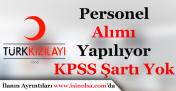 Türk Kızılayı KPSS Şartı Olmadan Personel Alımı Yapıyor