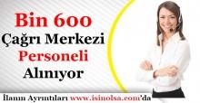 Bin 600 Çağrı Merkezi Personeli Alınıyor