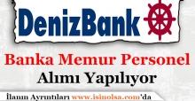 Denizbank Banka Memur Personeli Alıyor