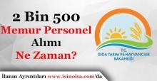 Gıda Tarım ve Hayvancılık Bakanlığı 2 Bin 500 Memur Personel Alımının Ne Zaman Yapacak