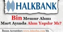 Halkbank Mart Ayında Bin Kişilik Memur Personel Alımı Yapacak Mı?