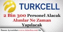 Turkcell 2 Bin 300 Personel Alacak! Alımlar Ne Zaman Yapılacak
