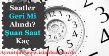 Saatler Bir Saat Geri Mi Alındı? Avrupa Ülkeleri Bir Saat İleri Aldı! Türkiye'de Şuan Saat Kaç?