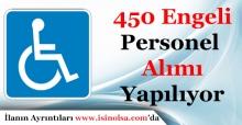 450 Engelli Personel Alımı Yapılacak!