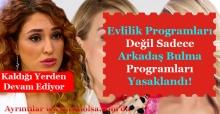 Evlilik Programları Değil Arkadaş Bulma Programları Yasaklandı!