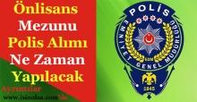 Önlisans Mezunu Polis Alımı Ne Zaman Yapılacak! Önlisans Polis Alımı