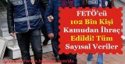 102 Bin FETÖ'cü Kamudan İhraç Edildi! Sayısal Veriler Duyuruldu