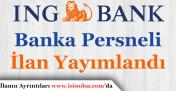 ING Bank Çok Sayıda Banka Personeli Alıyor!