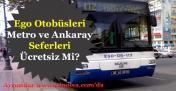 Ankara EGO Otobüsleri ve Metro / Ankaray Seferleri Bayramda Ücretsiz Mi?