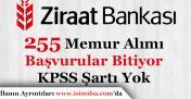 Ziraat Bankası 255 Memur Alımı Başvuruları Bitiyor! KPSS Şartı Yok