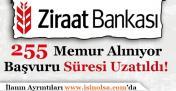 Ziraat Bankası 255 Memur Alımı Başvuruları Devam Ediyor! Süre Uzatıldı