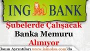 ING Bank Yurt Geneli Banka Memuru Alıyor!