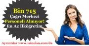 Bin 715 En Az İlköğretim Mezunu Çağrı Merkezi Personeli Alınıyor!