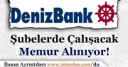 Denizbank Şubelerde Çalışmak Üzere Banka Memuru Alımı Yapıyor!
