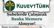 Kuveyt Türk Bankası Şubelerde Çalışacak Memur Alımı Yapıyor!