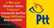 PTT 2 Bin 500 Memur Alımı Yapıyor! Aranacak Şartlar ve Hangi Bölümler Başvurabilir