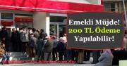 Emekliler Müjde! 200 TL Maaşlar Zam Yapılacak