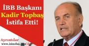 İstanbul Büyükşehir Belediye Başkanı Kadir Topbaş İstifa Etti! Yerine Kim Geçecek