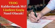 TEOG Sınavı Kaldırıldı Mı? Liselere Geçiş Nasıl Yapılacak