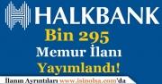 Halkbank Bin 295 Memur Alımı İlanı Yayımlandı! Pozisyonlar ve Detaylar Duyuruldu!