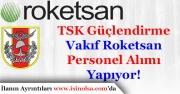 TSK Güçlendirme Vakfı Roketsan Çok Sayıda Personel Alınıyor!