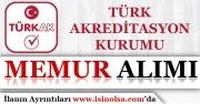 Türk Akreditasyon Kurumu Memur Alımı Yapıyor!