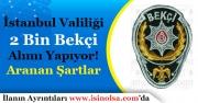 İstanbul İline 2 Bin Bekçi Alımı Yapılıyor! Kimler Başvuru Yapabilir!