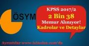 KPSS 2017/2 Atamalarında 2 Bin 38 Memur Alınıyor! Detaylar Nedir?