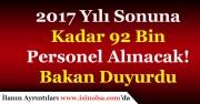 2017 Yılı Sonuna Kadar 92 Bin Personel Alımı Yapılacak!