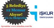 5 Belediye Başkanlığı 12 Memur Alıyor! En Az İlköğretim Mezunu