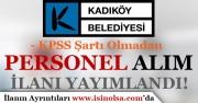 İstanbul Kadıköy Belediyesi KPSS Şartı Olmadan Personel Alım İlanı Yayımladı!