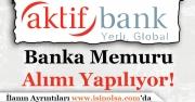 Aktif Bank Memur Alımı Yapıyor! (Banka Memuru Öğrenci ve Mezun)