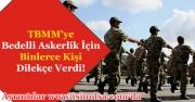 TBMM'ye Bedelli Askerlik İçin Binlerce Kişi Dilekçe Verdi! Bedelli Askerlik Çıkarılmalı Mıdır?