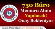 İŞKUR 750 Büro Memuru Alacak! Onay Bekleniyor