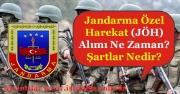 Askerlik Şartsız Jandarma Özel Harekat (JÖH) Alımı Ne Zaman Yapılacak?