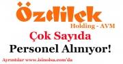 Özdilek Holding ve AVM Çok Sayıda Personel Alıyor!