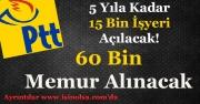 PTT 5 Yıla Kadar İş Yeri Sayısı 15 Bin Olacak! 60 Bin Memur Alınacak!