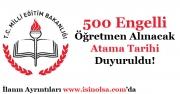 Milli Eğitim Bakanlığı MEB 500 Engelli Öğretmen Ataması Yapacak! Atamalar Ne Zaman?