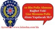 10 Bin Polis Alımına Rağbet Yok! Lise Mezunu Polis Alımı Yapılacak Mı?